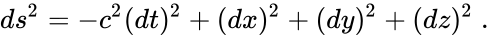 {\displaystyle ds^{2}=-c^{2}(dt)^{2}+(dx)^{2}+(dy)^{2}+(dz)^{2}\ .}