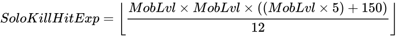 {\displaystyle SoloKillHitExp=\left\lfloor {\frac {MobLvl\times MobLvl\times \left((MobLvl\times 5)+150\right)}{12}}\right\rfloor }