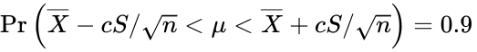 {\displaystyle \Pr \left({\overline {X}}-cS/{\sqrt {n}}<\mu <{\overline {X}}+cS/{\sqrt {n}}\right)=0.9\,}