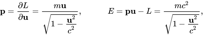 {\displaystyle \mathbf {p} ={\frac {\partial L}{\partial \mathbf {u} }}={\frac {m\mathbf {u} }{\sqrt {1-{\frac {\displaystyle \mathbf {u} ^{2}}{\displaystyle c^{2}}}}}},~~~~~~~~~~~~E=\mathbf {p} \mathbf {u} -L={\frac {mc^{2}}{\sqrt {1-{\frac {\displaystyle \mathbf {u} ^{2}}{\displaystyle c^{2}}}}}},}