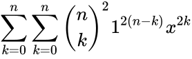 {\displaystyle \sum _{k=0}^{n}\sum _{k=0}^{n}{\binom {n}{k}}^{2}1^{2(n-k)}x^{2k}}