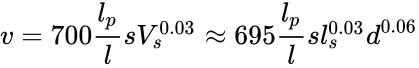{\displaystyle v=700{\frac {l_{p}}{l}}sV_{s}^{0.03}\approx 695{\frac {l_{p}}{l}}sl_{s}^{0.03}d^{0.06}}