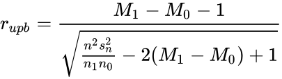 {\displaystyle r_{upb}={\frac {M_{1}-M_{0}-1}{\sqrt {{\frac {n^{2}s_{n}^{2}}{n_{1}n_{0}}}-2(M_{1}-M_{0})+1}}}}