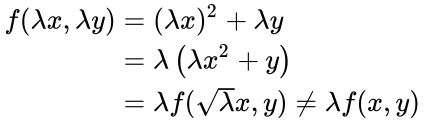 {\displaystyle {\begin{aligned}f(\lambda x,\lambda y)&=(\lambda x)^{2}+\lambda y\\&=\lambda \left(\lambda x^{2}+y\right)\\&=\lambda f({\sqrt {\lambda }}x,y)\neq \lambda f(x,y)\end{aligned}}}