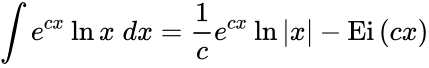 {\displaystyle \int e^{cx}\ln x\;dx={\frac {1}{c}}e^{cx}\ln |x|-\operatorname {Ei} \,(cx)}