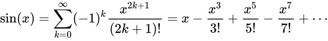 {\displaystyle \sin(x)=\sum _{k=0}^{\infty }(-1)^{k}{\frac {x^{2k+1}}{(2k+1)!}}=x-{\frac {x^{3}}{3!}}+{\frac {x^{5}}{5!}}-{\frac {x^{7}}{7!}}+\cdots }