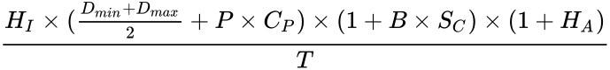 {\displaystyle {\frac {H_{I}\times ({\frac {D_{min}+D_{max}}{2}}+P\times C_{P})\times (1+B\times S_{C})\times (1+H_{A})}{T}}}