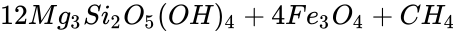 {\displaystyle 12Mg_{3}Si_{2}O_{5}(OH)_{4}+4Fe_{3}O_{4}+CH_{4}}