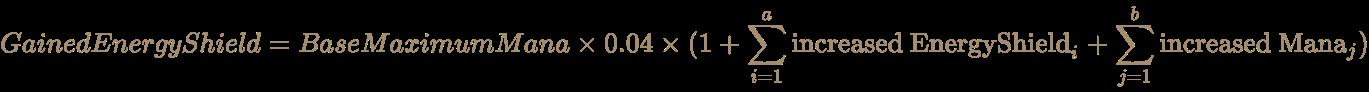 \color [rgb]{0.6392156862745098,0.5529411764705883,0.42745098039215684}GainedEnergyShield=BaseMaximumMana\times 0.04\times (1+\sum _{i=1}^{a}{\text{increased EnergyShield}}_{i}+\sum _{j=1}^{b}{\text{increased Mana}}_{j})