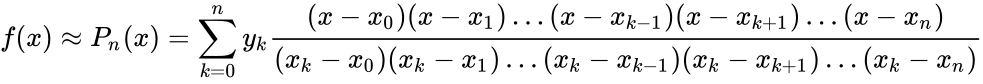 {\displaystyle f(x)\approx P_{n}(x)=\sum _{k=0}^{n}y_{k}{\frac {(x-x_{0})(x-x_{1})\ldots (x-x_{k-1})(x-x_{k+1})\ldots (x-x_{n})}{(x_{k}-x_{0})(x_{k}-x_{1})\ldots (x_{k}-x_{k-1})(x_{k}-x_{k+1})\ldots (x_{k}-x_{n})}}}