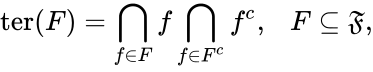 {\displaystyle \mathrm {ter} (F)=\bigcap _{f\in F}f\bigcap _{f\in F^{c}}f^{c},\ \ \ F\subseteq {\mathfrak {F}},}
