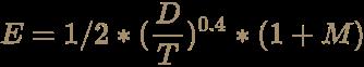 \color [rgb]{0.6392156862745098,0.5529411764705883,0.42745098039215684}E=1/2*({D \over T})^{0.4}*(1+M)