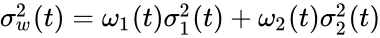 {\displaystyle \sigma _{w}^{2}(t)=\omega _{1}(t)\sigma _{1}^{2}(t)+\omega _{2}(t)\sigma _{2}^{2}(t)}