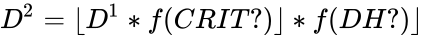 {\displaystyle D^{2}=\lfloor D^{1}*f(CRIT?)\rfloor *f(DH?)\rfloor }