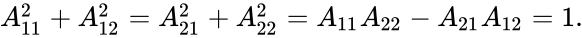 {\displaystyle A_{11}^{2}+A_{12}^{2}=A_{21}^{2}+A_{22}^{2}=A_{11}A_{22}-A_{21}A_{12}=1.}