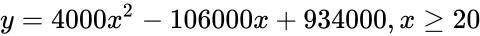 {\displaystyle y=4000x^{2}-106000x+934000,x\geq 20}