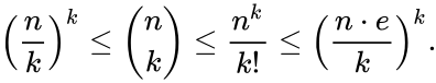 {\displaystyle \left({\frac {n}{k}}\right)^{k}\leq {n \choose k}\leq {\frac {n^{k}}{k!}}\leq \left({\frac {n\cdot e}{k}}\right)^{k}.}