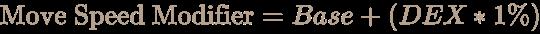 \color [rgb]{0.7058823529411765,0.6274509803921569,0.5490196078431373}{\text{Move Speed Modifier}}=Base+(DEX*1\%)