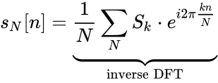 {\displaystyle s_{N}[n]=\underbrace {{\frac {1}{N}}\sum _{N}S_{k}\cdot e^{i2\pi {\frac {kn}{N}}}} _{\text{inverse DFT}}}