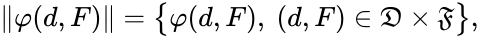 {\displaystyle \|\varphi (d,F)\|={\big \{}\varphi (d,F),\ (d,F)\in {\mathfrak {D}}\times {\mathfrak {F}}{\big \}},}