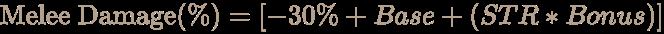 \color [rgb]{0.7058823529411765,0.6274509803921569,0.5490196078431373}{\text{Melee Damage}}(\%)=[-30\%+Base+(STR*Bonus)]