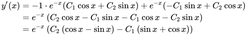 {\displaystyle {\begin{aligned}y'(x)&=-1\cdot e^{-x}(C_{1}\cos x+C_{2}\sin x)+e^{-x}(-C_{1}\sin x+C_{2}\cos x)\\&=e^{-x}\left(C_{2}\cos x-C_{1}\sin x-C_{1}\cos x-C_{2}\sin x\right)\\&=e^{-x}\left(C_{2}\left(\cos x-\sin x\right)-C_{1}\left(\sin x+\cos x\right)\right)\end{aligned}}}