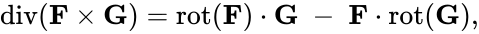 {\displaystyle \operatorname {div} (\mathbf {F} \times \mathbf {G} )=\operatorname {rot} (\mathbf {F} )\cdot \mathbf {G} \;-\;\mathbf {F} \cdot \operatorname {rot} (\mathbf {G} ),}