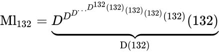{\displaystyle \operatorname {Ml} _{132}=\underbrace {D^{D^{D^{\cdots ^{D^{132}(132)}(132)}(132)}(132)}(132)} _{\text{D(132)}}}