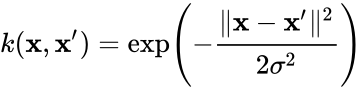 {\displaystyle k(\mathbf {x} ,\mathbf {x} ')=\exp \left(-{\frac {\ \mathbf {x} -\mathbf {x'} \ ^{2}}{2\sigma ^{2}}}\right)}