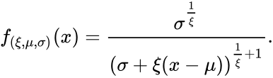 {\displaystyle f_{(\xi ,\mu ,\sigma )}(x)={\frac {\sigma ^{\frac {1}{\xi }}}{\left(\sigma +\xi (x-\mu )\right)^{{\frac {1}{\xi }}+1}}}.}