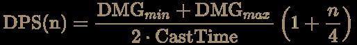 \color [rgb]{0.6392156862745098,0.5529411764705883,0.42745098039215684}{\begin{aligned}{\text{DPS(n)}}={\frac {{\text{DMG}}_{min}+{\text{DMG}}_{max}}{2\cdot {\text{CastTime}}}}\left(1+{\frac {n}{4}}\right)\end{aligned}}