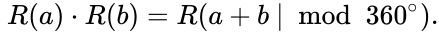 {\displaystyle ~R(a)\cdot R(b)=R(a+b~|~{\bmod {~}}360^{\circ }).}