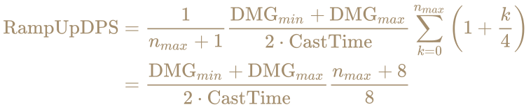 \color [rgb]{0.6392156862745098,0.5529411764705883,0.42745098039215684}{\begin{aligned}{\text{RampUpDPS}}&={\frac {1}{n_{max}+1}}{\frac {{\text{DMG}}_{min}+{\text{DMG}}_{max}}{2\cdot {\text{CastTime}}}}\sum _{k=0}^{n_{max}}\left(1+{\frac {k}{4}}\right)\\&={\frac {{\text{DMG}}_{min}+{\text{DMG}}_{max}}{2\cdot {\text{CastTime}}}}{\frac {n_{max}+8}{8}}\end{aligned}}