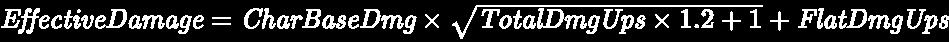 {\displaystyle \color {white}{\mathit {EffectiveDamage}}={\mathit {CharBaseDmg}}\times {\sqrt {{\mathit {TotalDmgUps}}\times 1.2+1}}+{\mathit {FlatDmgUps}}}