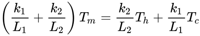 {\displaystyle \left({\frac {k_{1}}{L_{1}}}+{\frac {k_{2}}{L_{2}}}\right)T_{m}={\frac {k_{2}}{L_{2}}}T_{h}+{\frac {k_{1}}{L_{1}}}T_{c}}