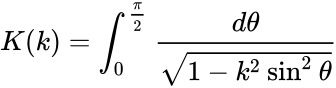 {\displaystyle K(k)=\int _{0}^{\frac {\pi }{2}}{\frac {d\theta }{\sqrt {1-k^{2}\sin ^{2}\theta }}}}