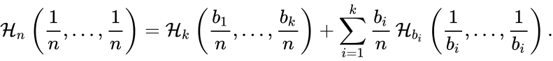 {\displaystyle {\mathcal {H}}_{n}\left({\frac {1}{n}},\ldots ,{\frac {1}{n}}\right)={\mathcal {H}}_{k}\left({\frac {b_{1}}{n}},\ldots ,{\frac {b_{k}}{n}}\right)+\sum _{i=1}^{k}{\frac {b_{i}}{n}}\,{\mathcal {H}}_{b_{i}}\left({\frac {1}{b_{i}}},\ldots ,{\frac {1}{b_{i}}}\right).}
