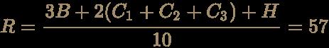 \color [rgb]{0.6392156862745098,0.5529411764705883,0.42745098039215684}R={3B+2(C_{1}+C_{2}+C_{3})+H \over 10}=57