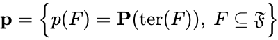 {\displaystyle \mathbf {p} ={\Big \{}p(F)=\mathbf {P} (\mathrm {ter} (F)),\ F\subseteq {\mathfrak {F}}{\Big \}}}