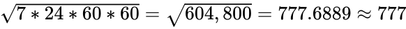 {\displaystyle {\sqrt {7*24*60*60}}={\sqrt {604,800}}=777.6889\approx 777}