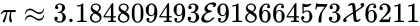 {\displaystyle \pi \approx 3.184809493{\mathcal {E}}918664573{\mathcal {X}}6211}