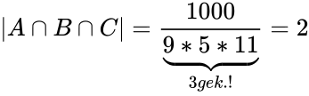 {\displaystyle |A\cap B\cap C|={\frac {1000}{\underbrace {9*5*11} _{3gek.!}}}=2}