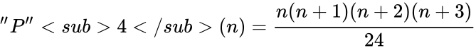 {\displaystyle ''P''<sub>4</sub>(n)={\frac {n(n+1)(n+2)(n+3)}{24}}}