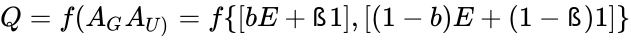 {\displaystyle Q=f(A_{G}A_{U)}=f\{[bE+{\text{ß}}1],[(1-b)E+(1-{\text{ß}})1]\}}