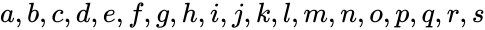 {\displaystyle a,b,c,d,e,f,g,h,i,j,k,l,m,n,o,p,q,r,s}