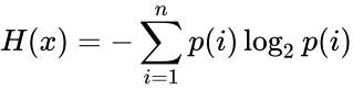 {\displaystyle H(x)=-\sum _{i=1}^{n}p(i)\log _{2}p(i)}