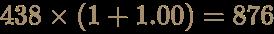 \color [rgb]{0.6392156862745098,0.5529411764705883,0.42745098039215684}438\times (1+1.00)=876