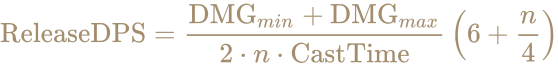 \color [rgb]{0.6392156862745098,0.5529411764705883,0.42745098039215684}{\text{ReleaseDPS}}={\frac {{\text{DMG}}_{min}+{\text{DMG}}_{max}}{2\cdot n\cdot {\text{CastTime}}}}\left(6+{\frac {n}{4}}\right)