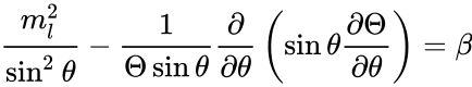 {\displaystyle {\frac {m_{l}^{2}}{\sin ^{2}\theta }}-{\frac {1}{\Theta \sin \theta }}{\frac {\partial }{\partial \theta }}\left(\sin \theta {\frac {\partial \Theta }{\partial \theta }}\right)=\beta }