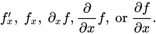 {\displaystyle f_{x}^{\prime },\ f_{x},\ \partial _{x}f,{\frac {\partial }{\partial x}}f,{\text{ or }}{\frac {\partial f}{\partial x}}.}